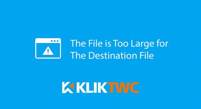 Cara Mengatasi The File is Too Large for The Destination File System