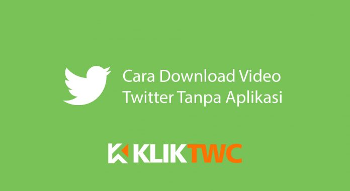 Download Video Twitter Tanpa Aplikasi